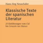 Klassische Texte der spanischen Literatur. 25 Einführungen vom Cid bis Corazón tan blanco