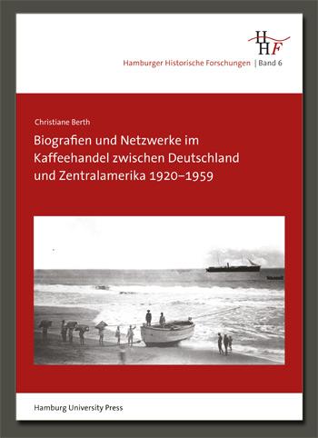 'Biografien und Netzwerke im Kaffeehandel zwischen Deutschland und Zentralamerika 1920–1959' von Christiane Berth