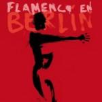 Flamenco en Berlín – Programm 30.11.-7.12.2014