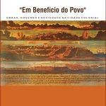 """""""Em benefício do povo"""". Obras, governo e sociedade na cidade colonial"""