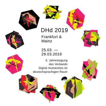 """Jahrestagung des Verbands """"Digital Humanities im deutschsprachigen Raum"""" (DHd) 2019 in Mainz und Frankfurt"""