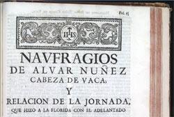 Naufragios de Alvar Nuñez Cabeza de Vaca, y Relacion de la jornada, que hizo a la Florida con el adelantado Panfilo de Narvaez
